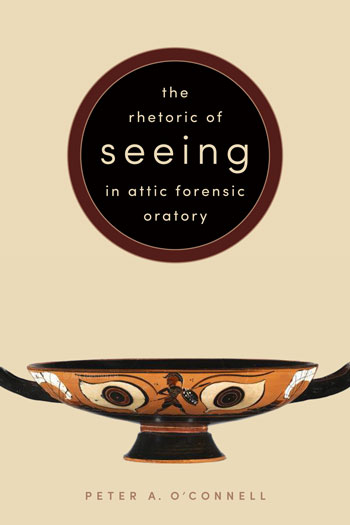 Cover of The Rhetoric of Seeing in Attic Forensic Oratory