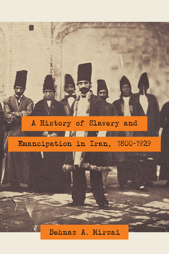 Cover of History of Slavery and Emancipation in Iran, 1800-1929