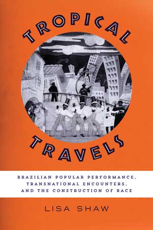 Tropical Travels Brazilian Popular Performance Transnational