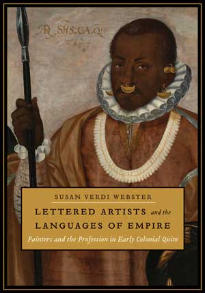 Image result for Lettered Artists and the Languages of Empire: Painters and the Profession in Early Colonial Quito