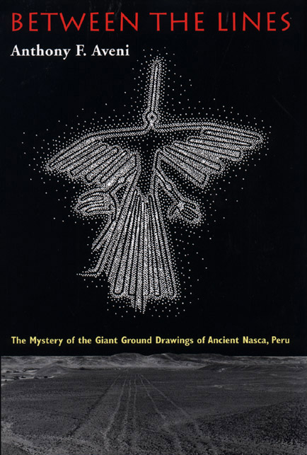 between the lines the mystery of the giant ground drawings of ancient nasca  peru by anthony f