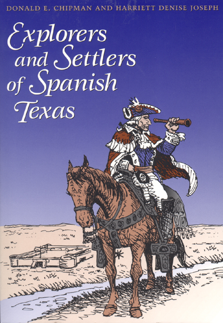 Explorers and Settlers of Spanish Texas By Donald Eugene Chipman