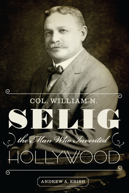Cover of Col. William N. Selig, the Man Who Invented Hollywood