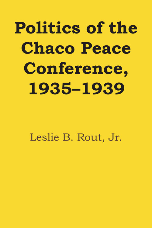 Cover of Politics of the Chaco Peace Conference, 1935-1939