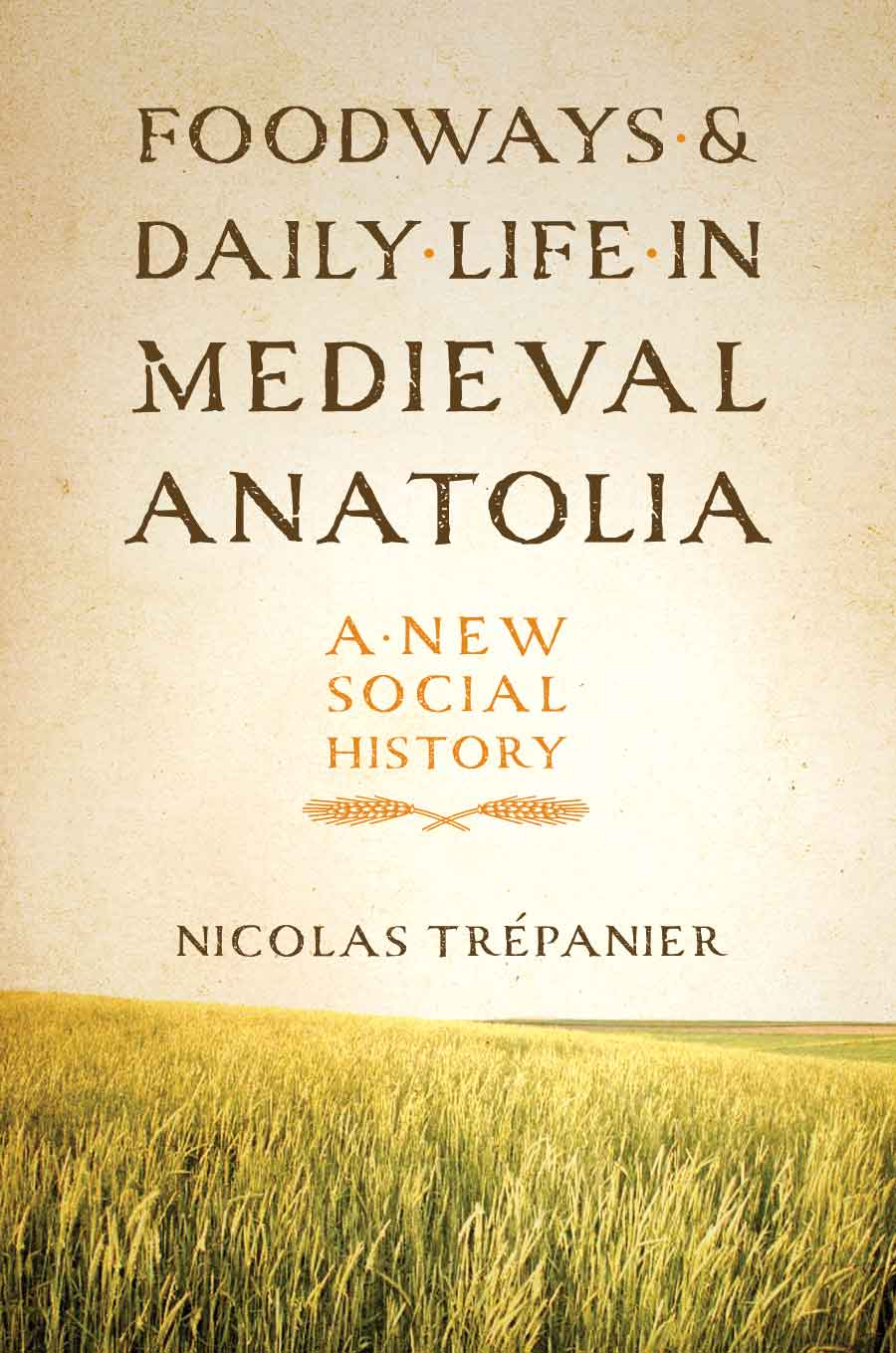 Cover of Foodways and Daily Life in Medieval Anatolia