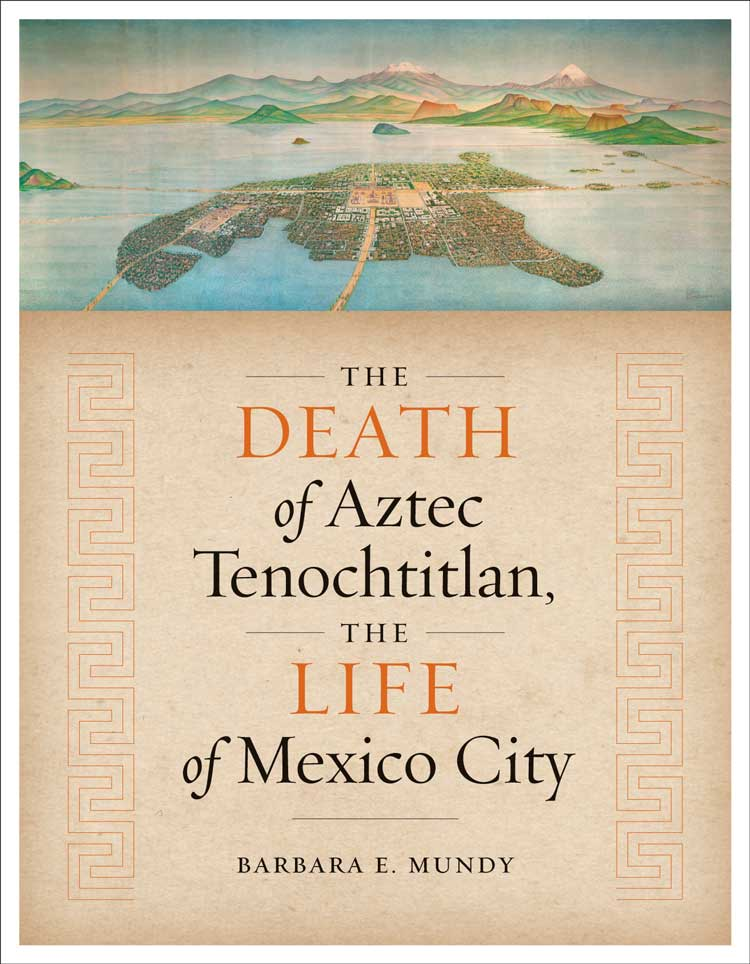 Cover of The Death of Aztec Tenochtitlan, the Life of Mexico City