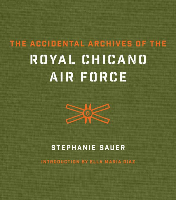 eaa7bb602d6f1 The Accidental Archives of the Royal Chicano Air Force By Stephanie ...