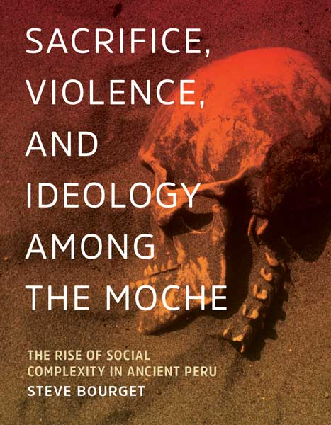 Cover of Sacrifice, Violence, and Ideology Among the Moche