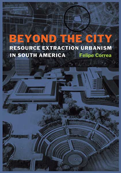 beyond the city resource extraction urbanism in south america by
