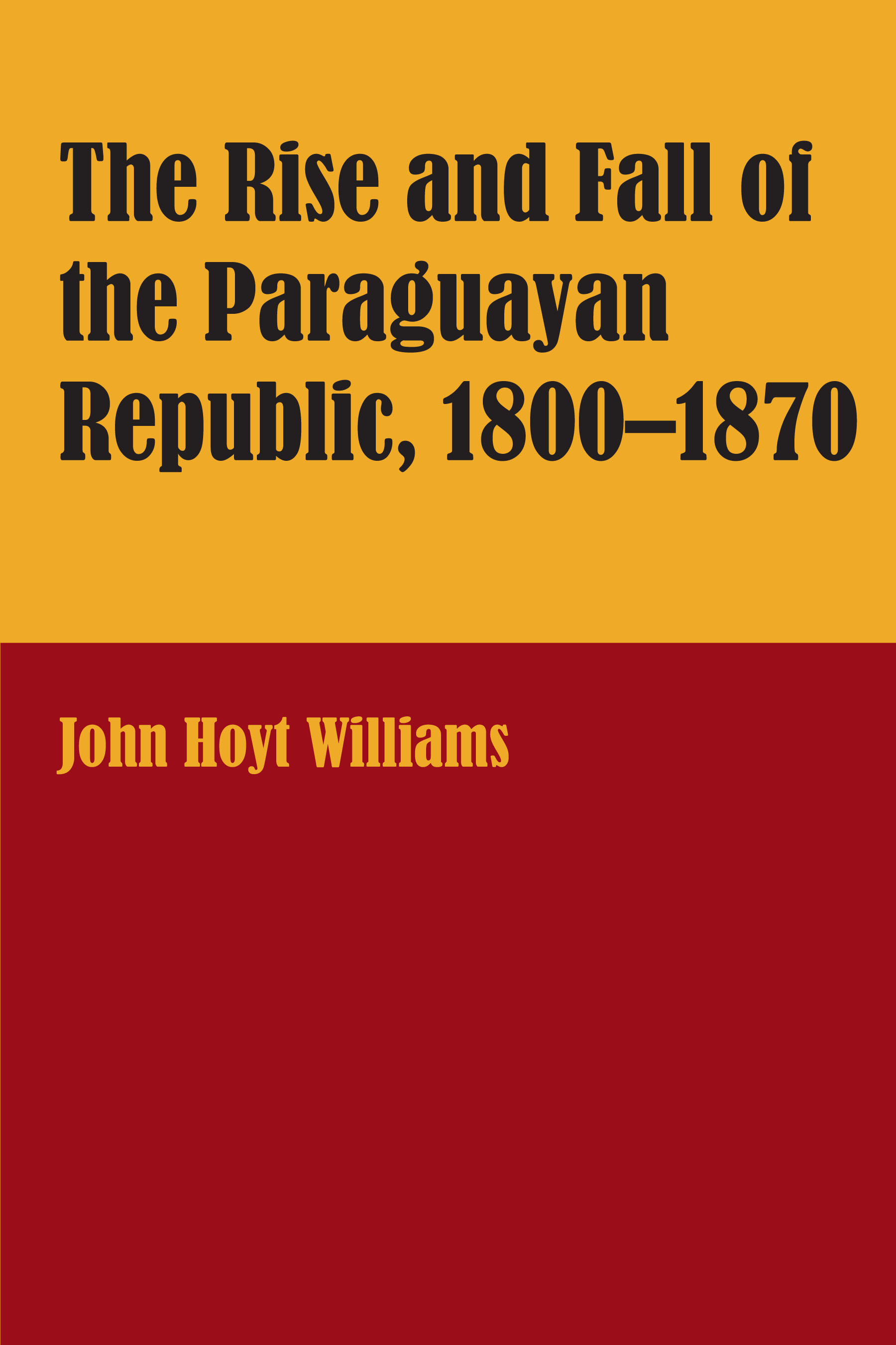Cover of The Rise and Fall of the Paraguayan Republic, 1800–1870