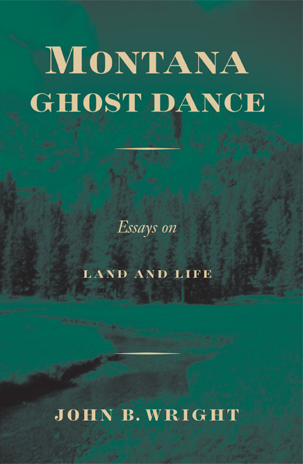 montana ghost dance essays on land and life by john b wright cover of montana ghost dance