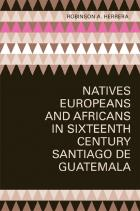 Cover of Natives, Europeans, and Africans in Sixteenth-Century Santiago de Guatemala