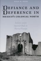 Cover of Defiance and Deference in Mexico's Colonial North