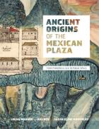 Cover of Ancient Origins of the Mexican Plaza