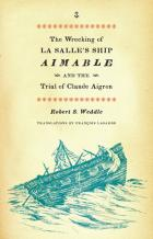 Cover of The Wrecking of La Salle's Ship Aimable and the Trial of Claude Aigron
