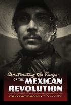 Cover of Constructing the Image of the Mexican Revolution