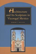 Cover of Architecture and Its Sculpture in Viceregal Mexico