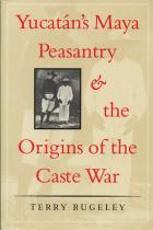 Cover of Yucatán's Maya Peasantry and the Origins of the Caste War