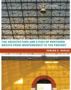 Cover of The Architecture and Cities of Northern Mexico from Independence to the Present
