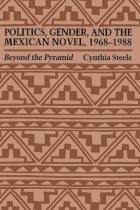 Cover of Politics, Gender, and the Mexican Novel, 1968-1988