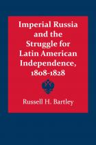 Cover of Imperial Russia and the Struggle for Latin American Independence, 1808–1828