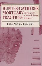 Cover of Hunter-Gatherer Mortuary Practices during the Central Texas Archaic