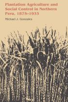 Cover of Plantation Agriculture and Social Control in Northern Peru, 1875-1933
