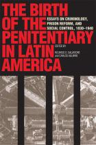 Cover of The Birth of the Penitentiary in Latin America
