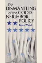 Cover of The Dismantling of the Good Neighbor Policy